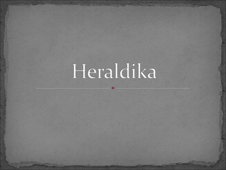 pomocná věda historická studuje pravidla a zvyklosti, podle nichž se tvoří, popisují, určují a kreslí erby erb = znak (původně jen šlechtický; dále znaky měst, států…) herold – vykladač a znalec užívání erbů (středověk – ceremoniáři, poslové, rozhodčí na turnajích)