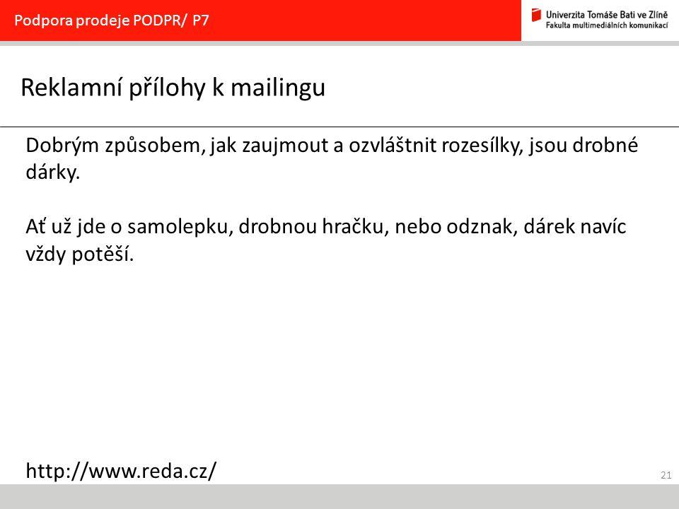 21 Reklamní přílohy k mailingu Podpora prodeje PODPR/ P7 Dobrým způsobem, jak zaujmout a ozvláštnit rozesílky, jsou drobné dárky.