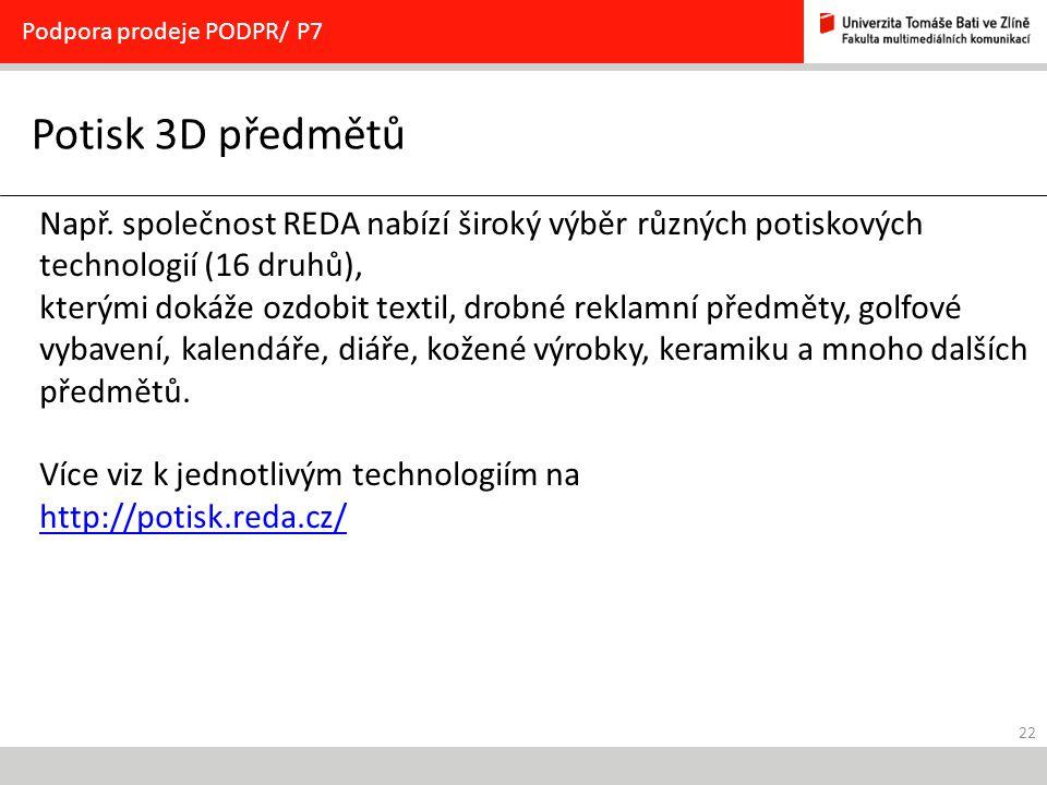 22 Potisk 3D předmětů Podpora prodeje PODPR/ P7 Např.