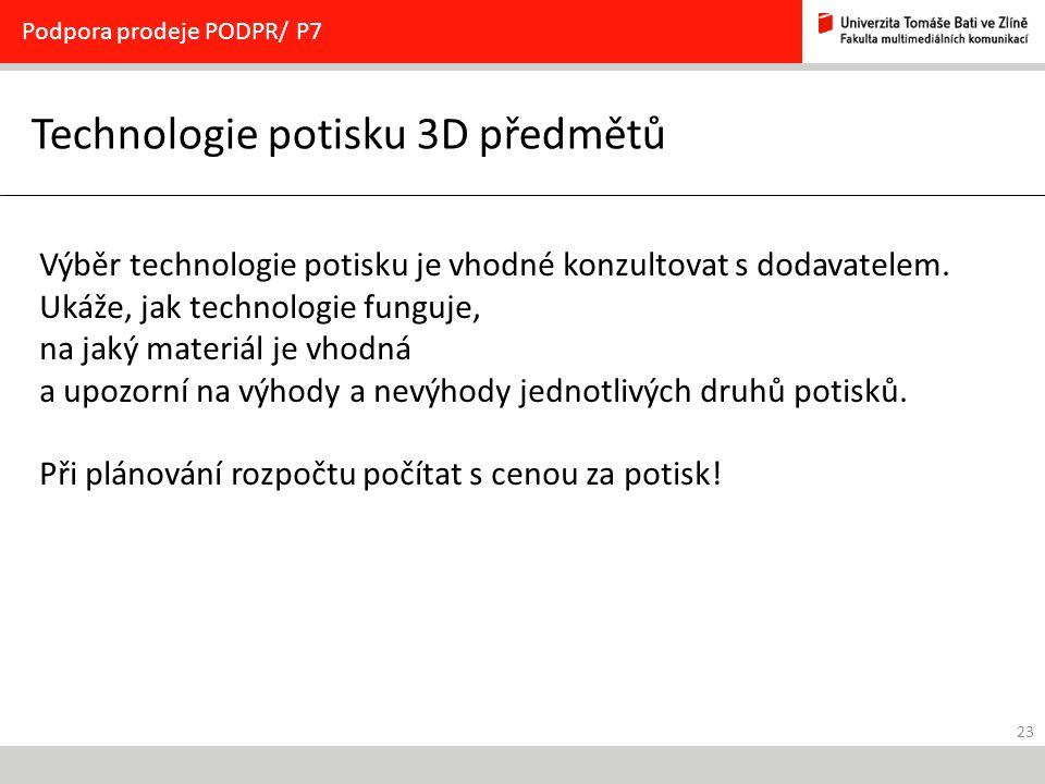 23 Technologie potisku 3D předmětů Podpora prodeje PODPR/ P7 Výběr technologie potisku je vhodné konzultovat s dodavatelem.