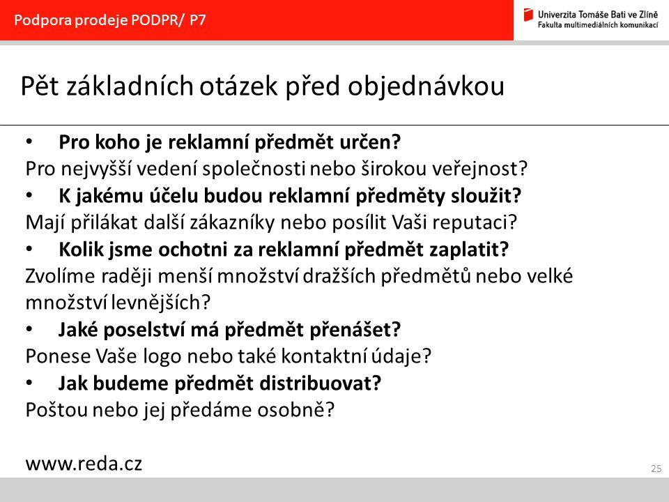 25 Pět základních otázek před objednávkou Podpora prodeje PODPR/ P7 Pro koho je reklamní předmět určen.