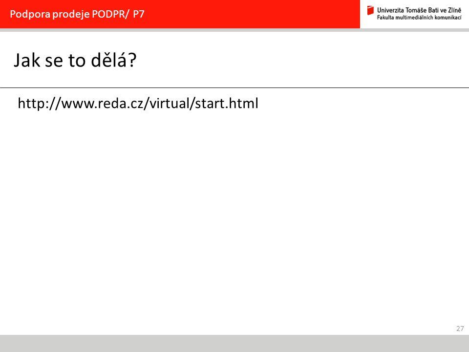 27 Jak se to dělá Podpora prodeje PODPR/ P7 http://www.reda.cz/virtual/start.html