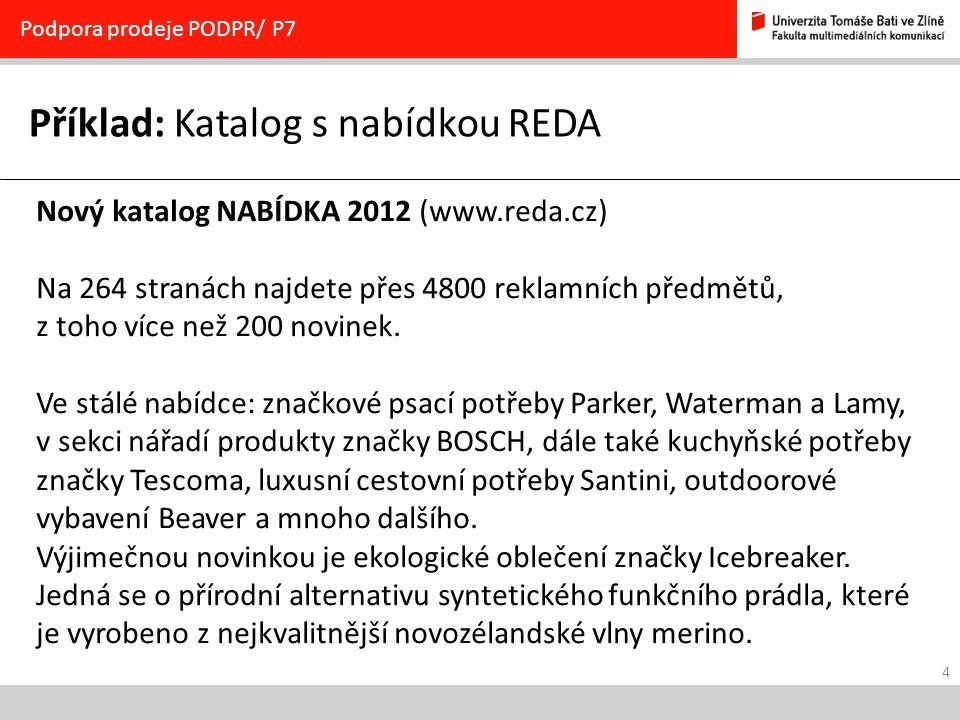 4 Příklad: Katalog s nabídkou REDA Podpora prodeje PODPR/ P7 Nový katalog NABÍDKA 2012 (www.reda.cz) Na 264 stranách najdete přes 4800 reklamních předmětů, z toho více než 200 novinek.