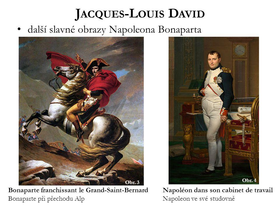 J ACQUES -L OUIS D AVID další slavné obrazy Napoleona Bonaparta Bonaparte franchissant le Grand-Saint-Bernard Bonaparte při přechodu Alp Obr.