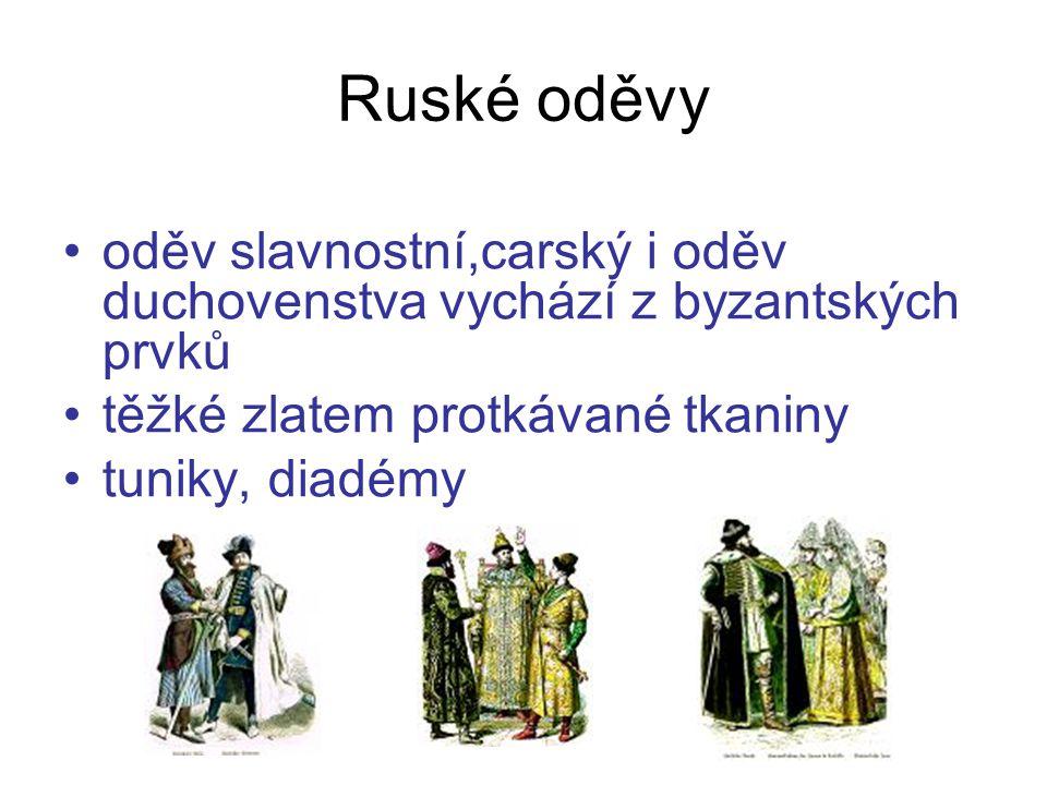 oděv slavnostní,carský i oděv duchovenstva vychází z byzantských prvků těžké zlatem protkávané tkaniny tuniky, diadémy Ruské oděvy