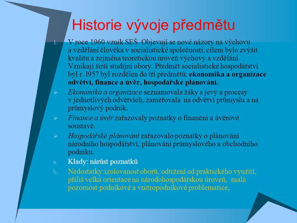 Historie vývoje předmětu 1. V roce 1960 vznik SEŠ. Objevují se nové názory na výchovu a vzdělání člověka v socialistické společnosti, cílem bylo zvýši