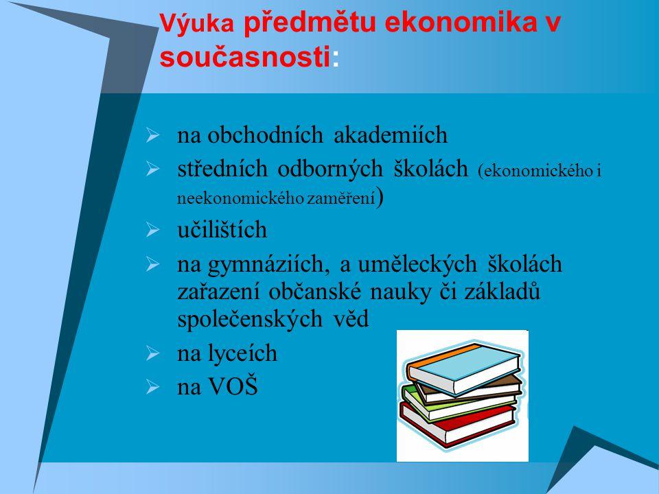 Výuka předmětu ekonomika v současnosti:  na obchodních akademiích  středních odborných školách (ekonomického i neekonomického zaměření )  učilištíc