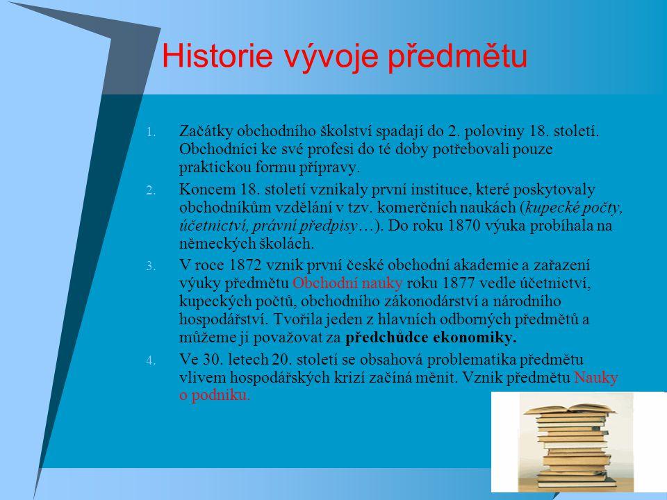Historie vývoje předmětu 1. Začátky obchodního školství spadají do 2. poloviny 18. století. Obchodníci ke své profesi do té doby potřebovali pouze pra