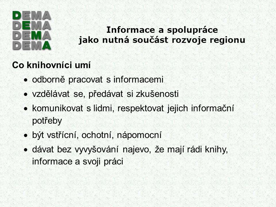 Informace a spolupráce jako nutná součást rozvoje regionu Co knihovníci umí  odborně pracovat s informacemi  vzdělávat se, předávat si zkušenosti 