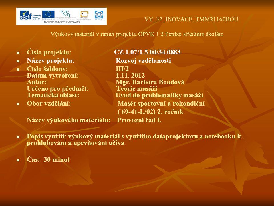 VY_32_INOVACE_TMM21160BOU Výukový materiál v rámci projektu OPVK 1.5 Peníze středním školám Číslo projektu: CZ.1.07/1.5.00/34.0883 Název projektu: Rozvoj vzdělanosti Číslo šablony: III/2 Datum vytvoření: 1.11.