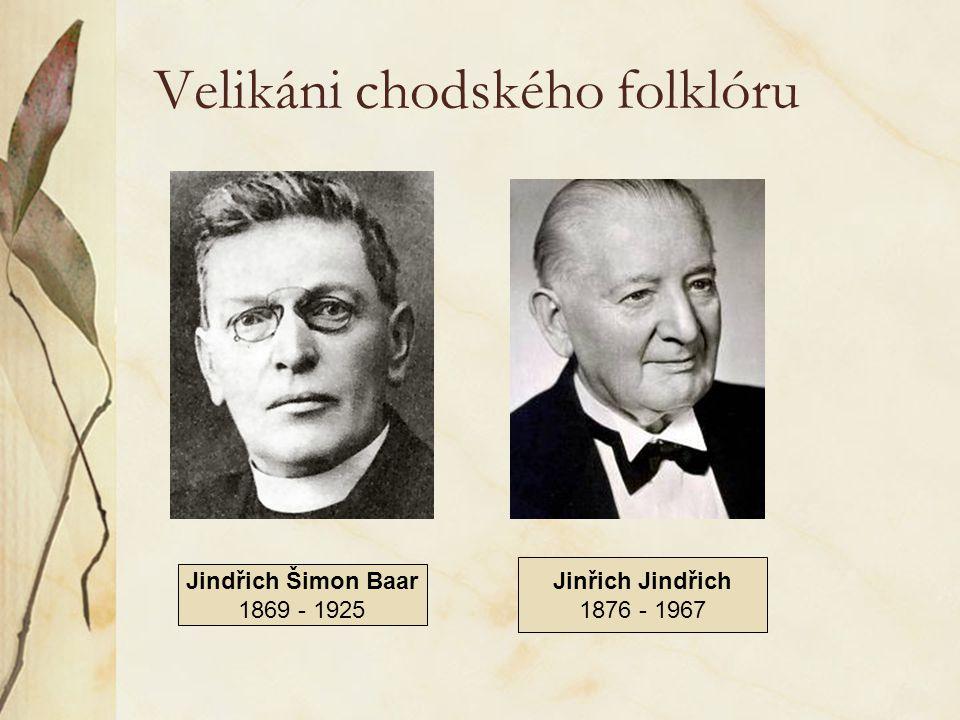 Velikáni chodského folklóru Jindřich Šimon Baar 1869 - 1925 Jinřich Jindřich 1876 - 1967