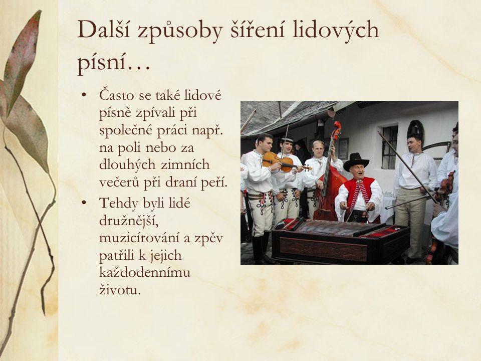 Další způsoby šíření lidových písní… Často se také lidové písně zpívali při společné práci např.