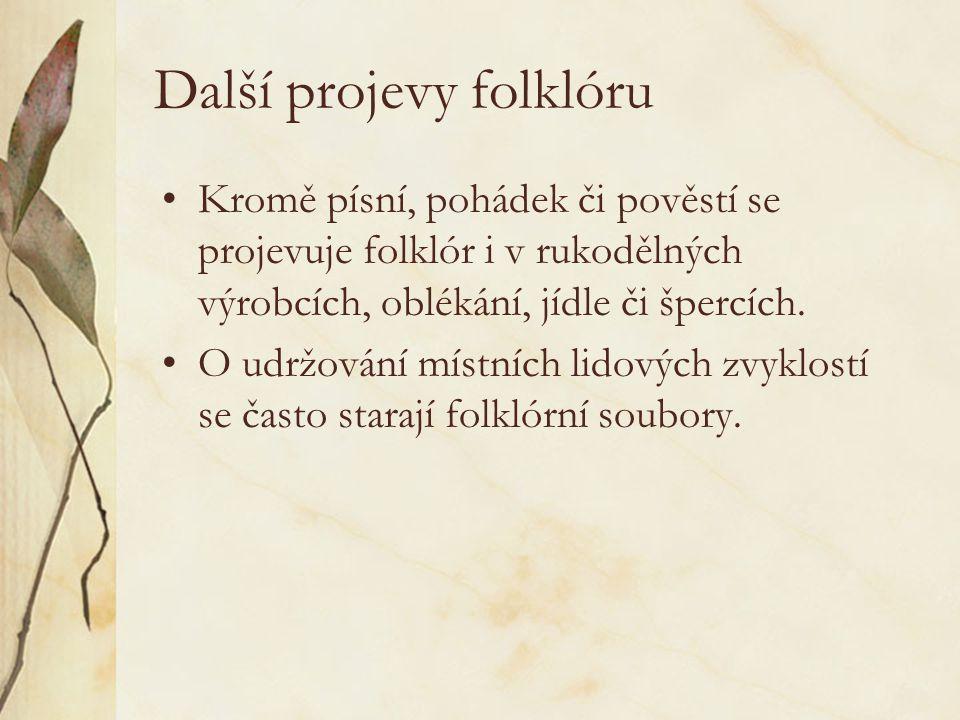 Další projevy folklóru Kromě písní, pohádek či pověstí se projevuje folklór i v rukodělných výrobcích, oblékání, jídle či špercích.