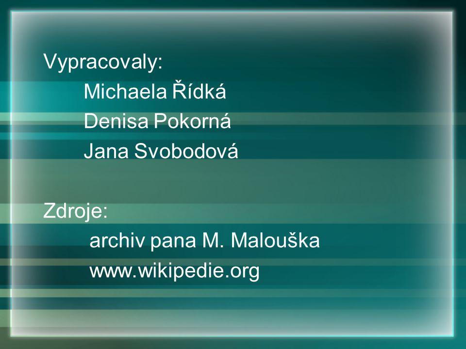 Vypracovaly: Michaela Řídká Denisa Pokorná Jana Svobodová Zdroje: archiv pana M. Malouška www.wikipedie.org