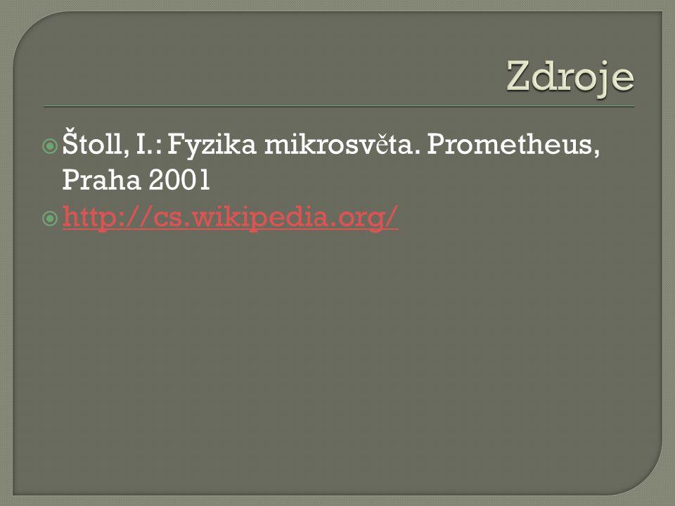  Štoll, I.: Fyzika mikrosv ě ta.