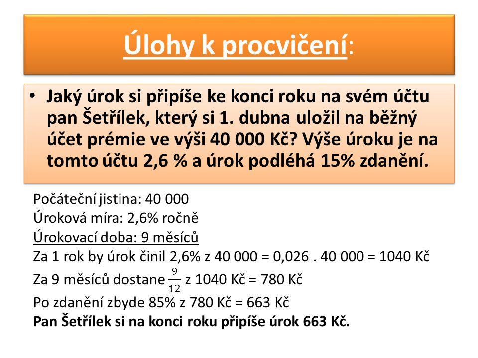 Jaký úrok si připíše ke konci roku na svém účtu pan Šetřílek, který si 1. dubna uložil na běžný účet prémie ve výši 40 000 Kč? Výše úroku je na tomto