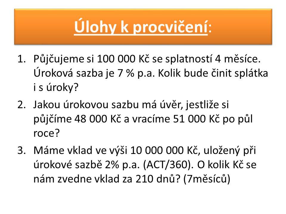 1.Půjčujeme si 100 000 Kč se splatností 4 měsíce. Úroková sazba je 7 % p.a. Kolik bude činit splátka i s úroky? 2.Jakou úrokovou sazbu má úvěr, jestli