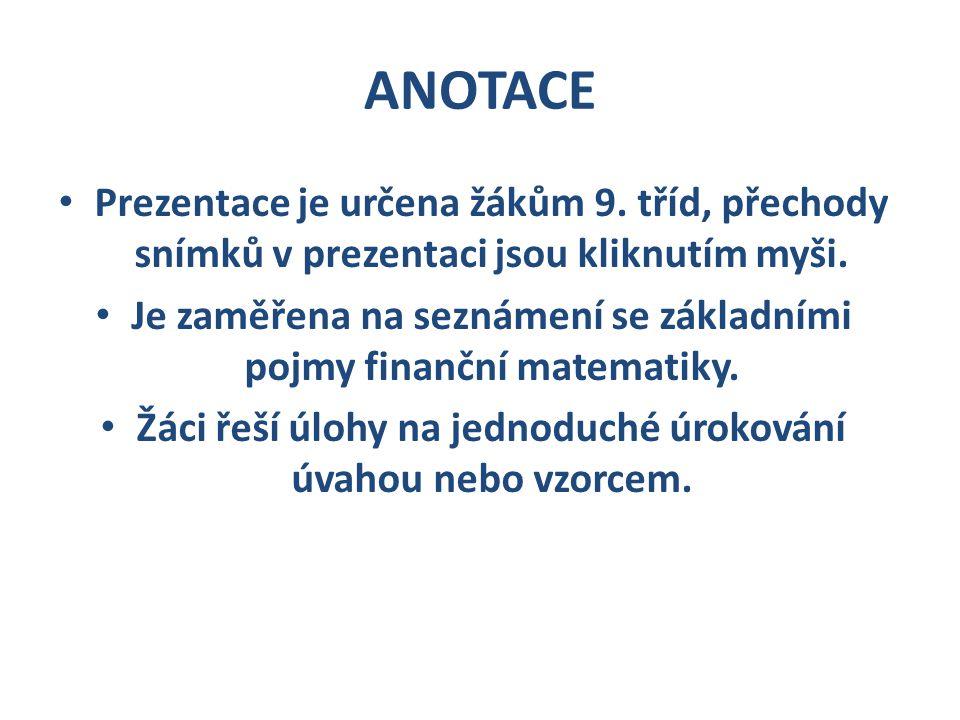 ANOTACE Prezentace je určena žákům 9. tříd, přechody snímků v prezentaci jsou kliknutím myši. Je zaměřena na seznámení se základními pojmy finanční ma
