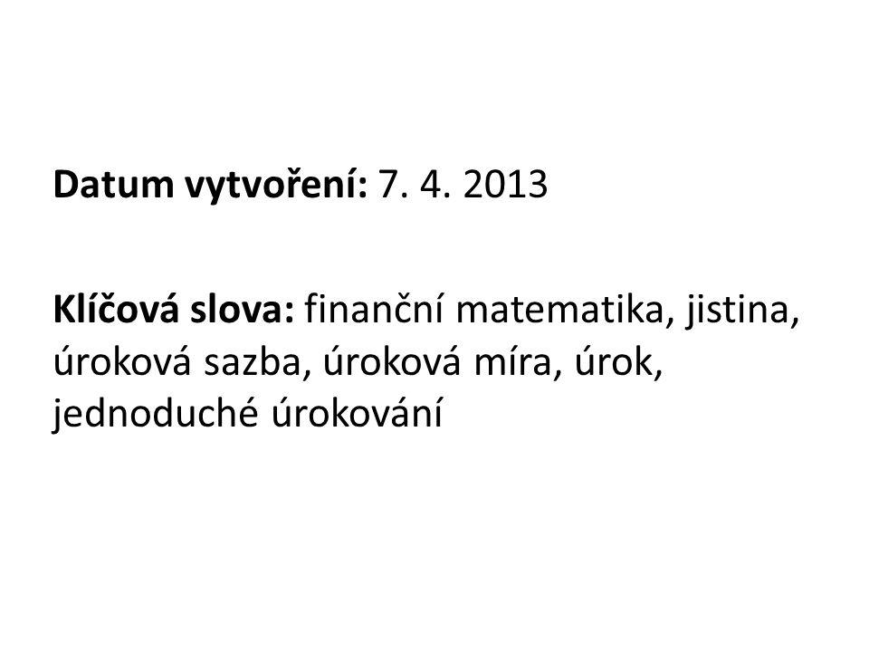 Datum vytvoření: 7. 4. 2013 Klíčová slova: finanční matematika, jistina, úroková sazba, úroková míra, úrok, jednoduché úrokování