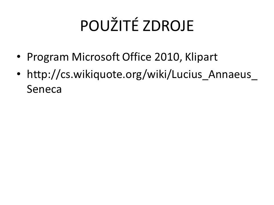 POUŽITÉ ZDROJE Program Microsoft Office 2010, Klipart http://cs.wikiquote.org/wiki/Lucius_Annaeus_ Seneca