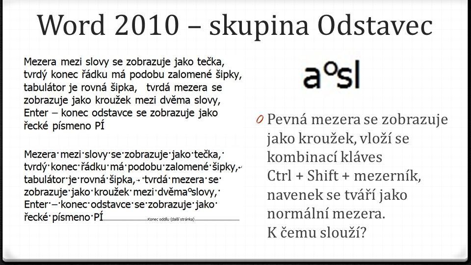 Word 2010 – skupina Odstavec 0 Pevná mezera se zobrazuje jako kroužek, vloží se kombinací kláves Ctrl + Shift + mezerník, navenek se tváří jako normální mezera.