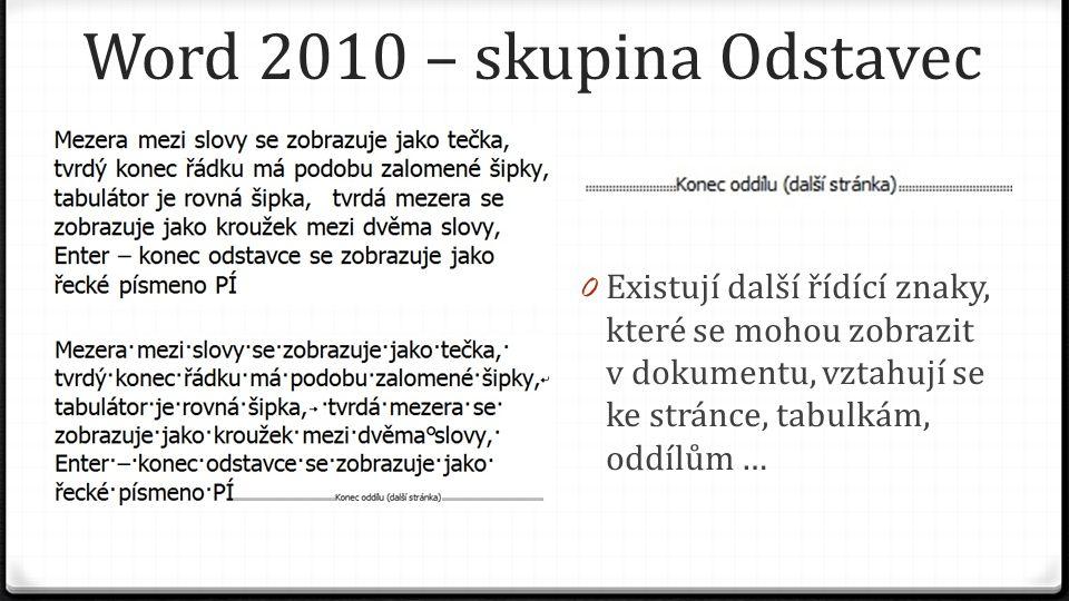 Word 2010 – skupina Odstavec 0 Existují další řídící znaky, které se mohou zobrazit v dokumentu, vztahují se ke stránce, tabulkám, oddílům …