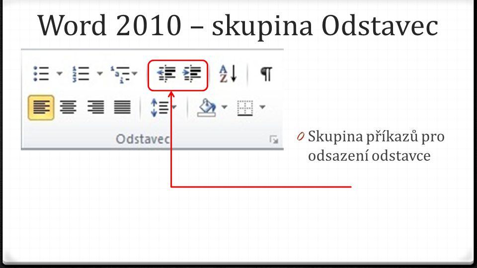 Word 2010 – skupina Odstavec 0 Skupina příkazů pro odsazení odstavce