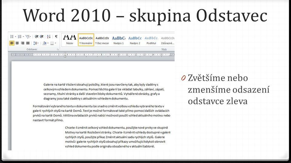 Word 2010 – skupina Odstavec 0 Zvětšíme nebo zmenšíme odsazení odstavce zleva