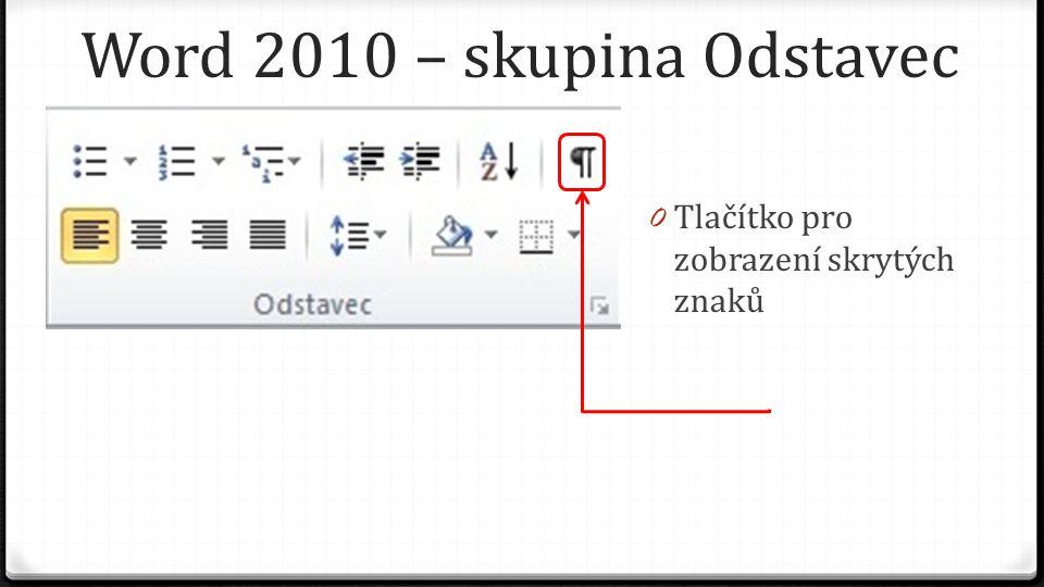 Word 2010 – skupina Odstavec 0 Tlačítko pro zobrazení skrytých znaků