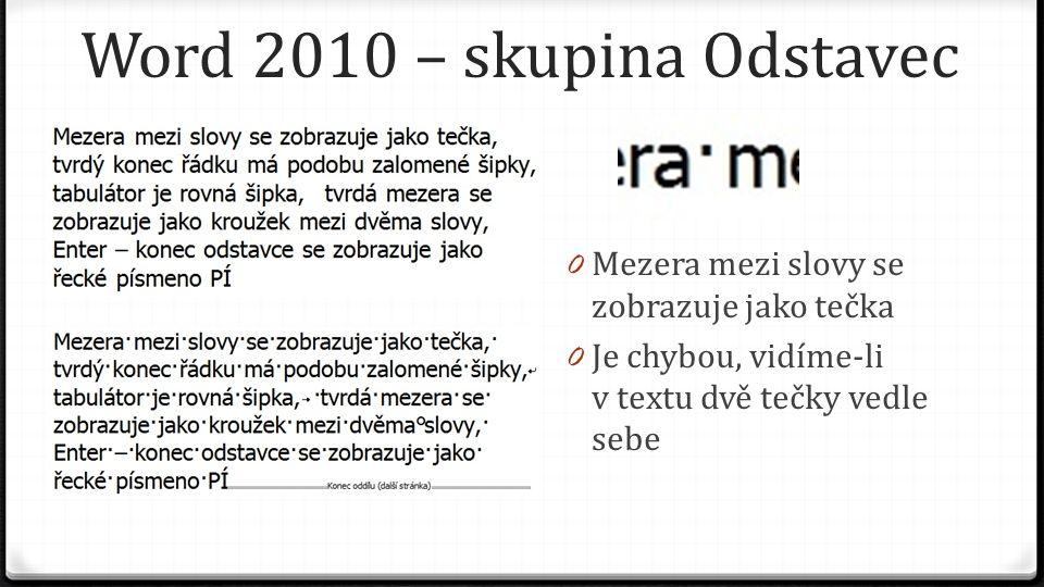 Word 2010 – skupina Odstavec 0 Mezera mezi slovy se zobrazuje jako tečka 0 Je chybou, vidíme-li v textu dvě tečky vedle sebe