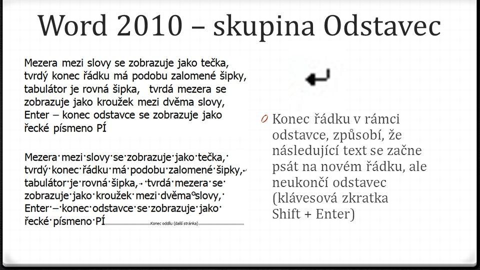 Word 2010 – skupina Odstavec 0 Konec řádku v rámci odstavce, způsobí, že následující text se začne psát na novém řádku, ale neukončí odstavec (klávesová zkratka Shift + Enter)