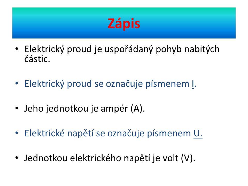 Zápis Elektrický proud je uspořádaný pohyb nabitých částic.