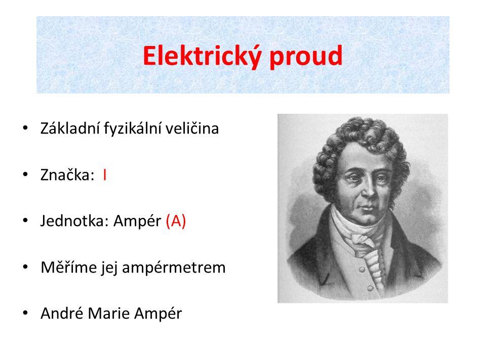 Elektrický proud Základní fyzikální veličina Značka: I Jednotka: Ampér (A) Měříme jej ampérmetrem André Marie Ampér