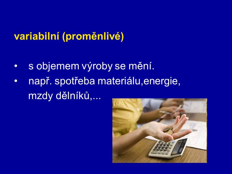 proporcionální - mění se stejným tempem,jako objem výroby (spotřeba materiálu,mzdy dělníků).
