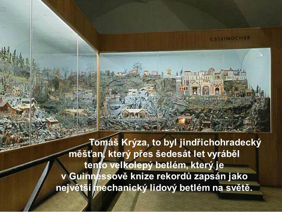 Tomáš Krýza, to byl jindřichohradecký měšťan, který přes šedesát let vyráběl tento velkolepý betlém, který je v Guinnessově knize rekordů zapsán jako největší mechanický lidový betlém na světě.