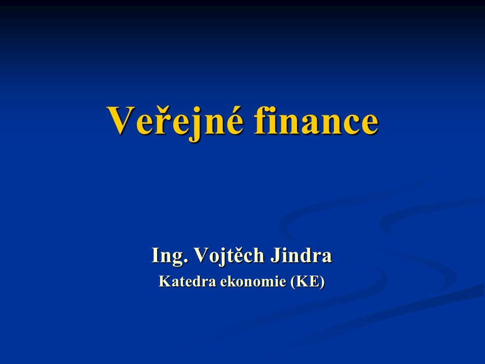 Veřejné finance Ing. Vojtěch Jindra Katedra ekonomie (KE)