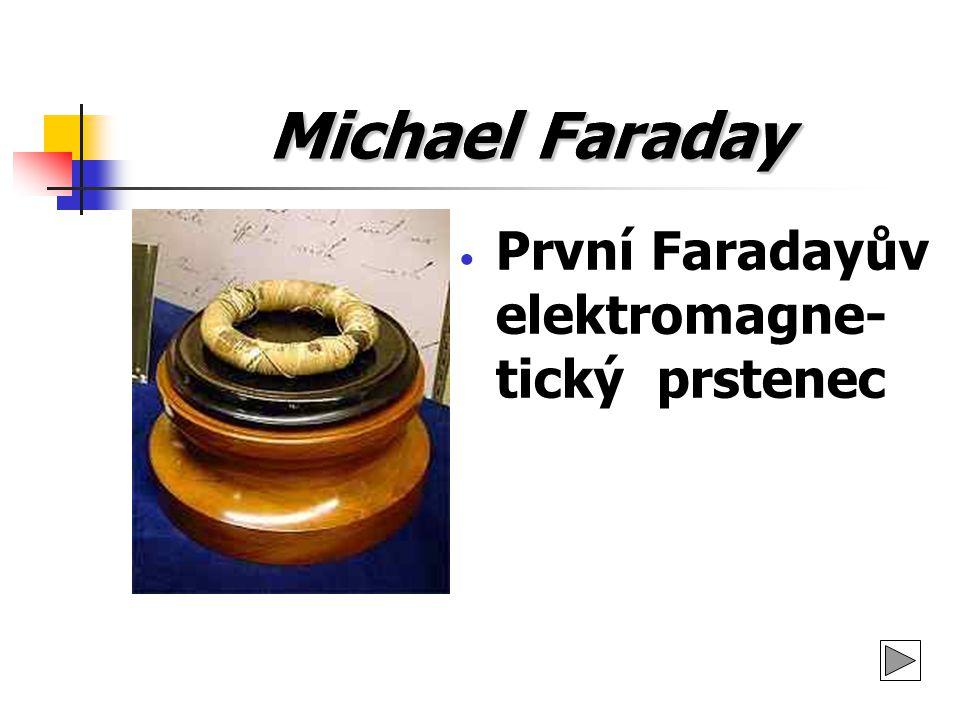 Michael Faraday První Faradayův elektromagne- tický prstenec