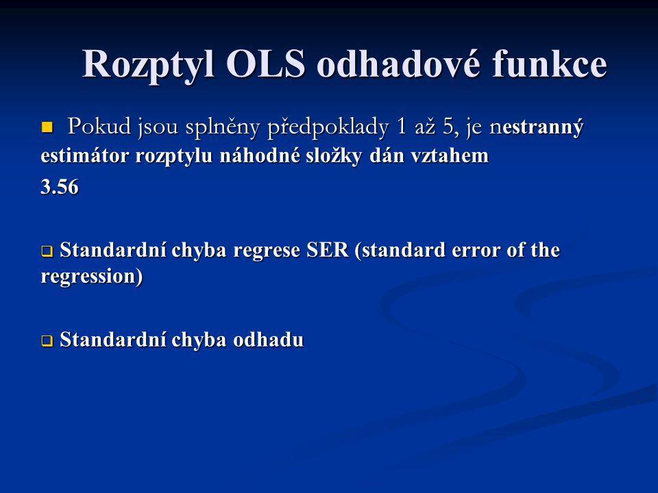Rozptyl OLS odhadové funkce Pokud jsou splněny předpoklady 1 až 5, je n estranný estimátor rozptylu náhodné složky dán vztahem Pokud jsou splněny před