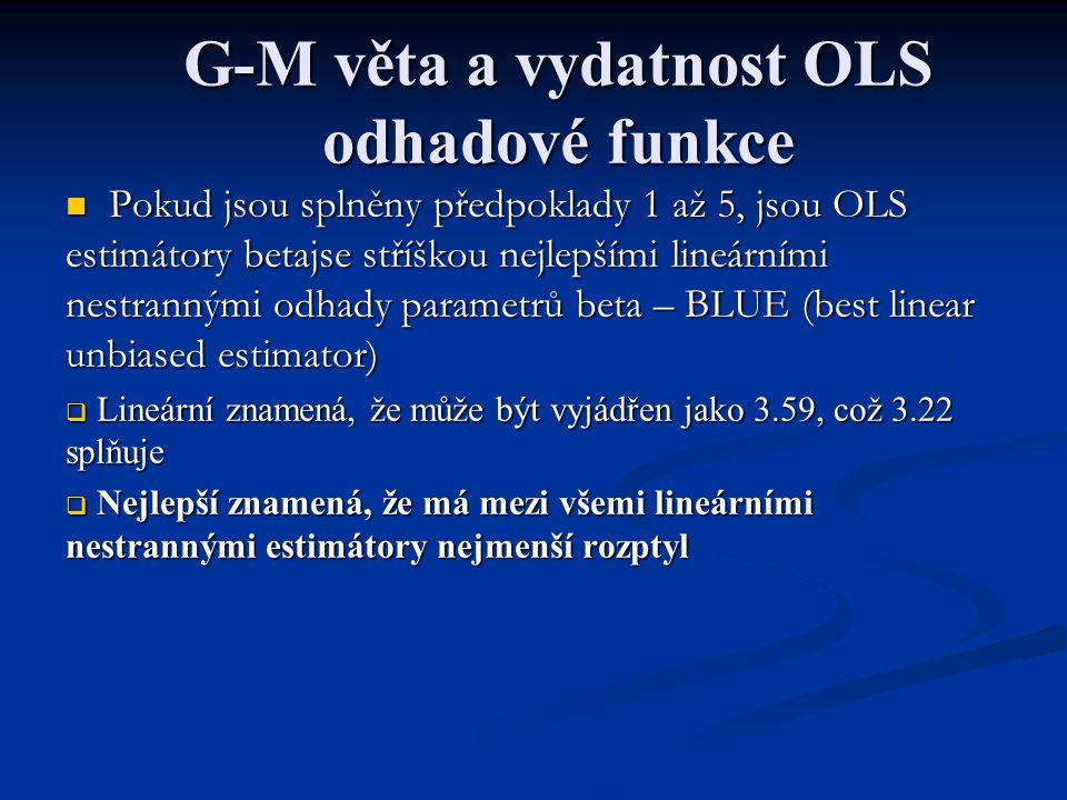 G-M věta a vydatnost OLS odhadové funkce Pokud jsou splněny předpoklady 1 až 5, jsou OLS estimátory betajse stříškou nejlepšími lineárními nestrannými
