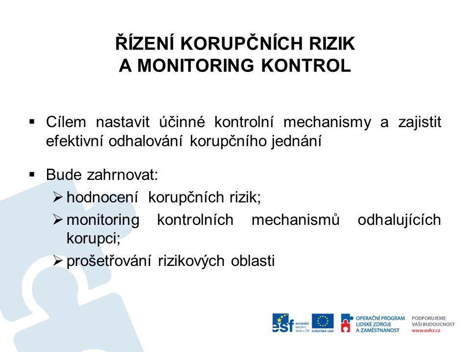ŘÍZENÍ KORUPČNÍCH RIZIK A MONITORING KONTROL  Cílem nastavit účinné kontrolní mechanismy a zajistit efektivní odhalování korupčního jednání  Bude za