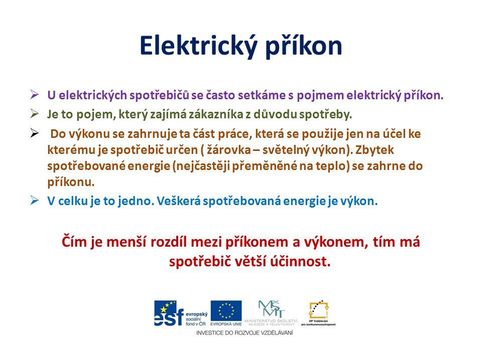 Elektrický příkon  U elektrických spotřebičů se často setkáme s pojmem elektrický příkon.  Je to pojem, který zajímá zákazníka z důvodu spotřeby. 