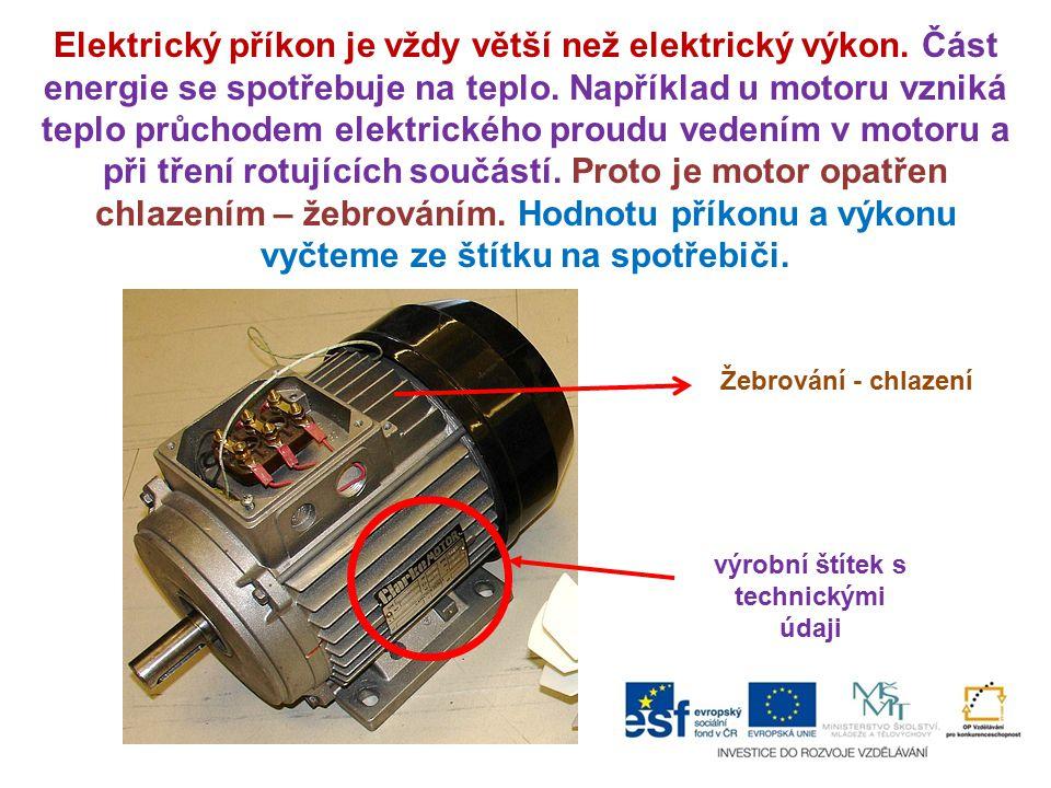 Elektrický příkon je vždy větší než elektrický výkon. Část energie se spotřebuje na teplo. Například u motoru vzniká teplo průchodem elektrického prou
