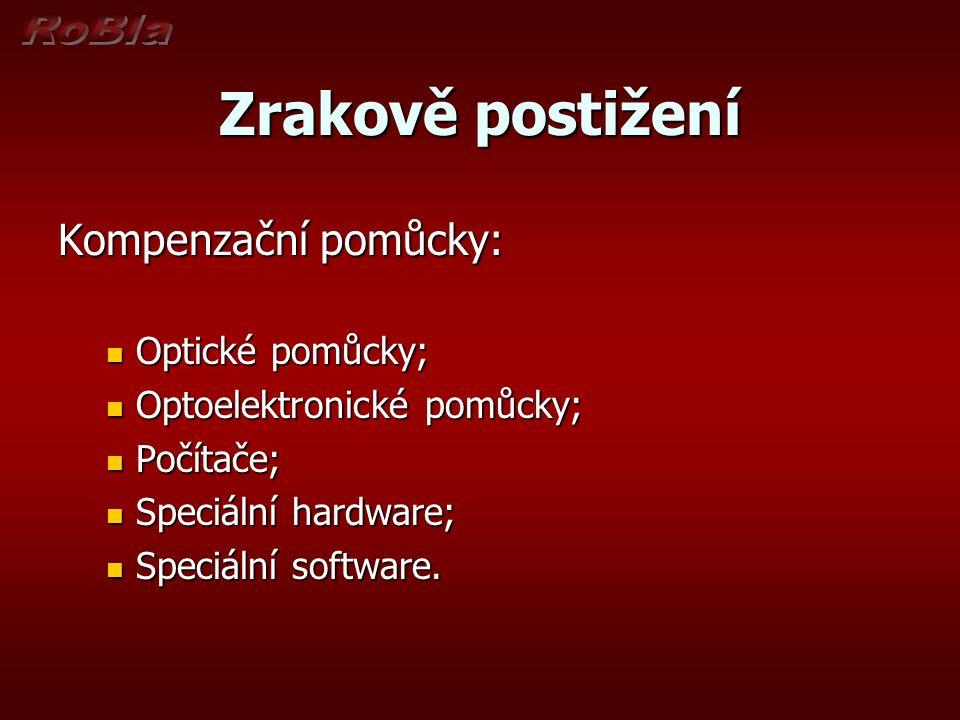 Zrakově postižení Kompenzační pomůcky: Optické pomůcky; Optické pomůcky; Optoelektronické pomůcky; Optoelektronické pomůcky; Počítače; Počítače; Speciální hardware; Speciální hardware; Speciální software.