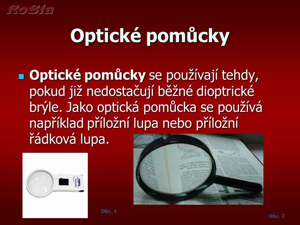 Optické pomůcky Optické pomůcky se používají tehdy, pokud již nedostačují běžné dioptrické brýle.