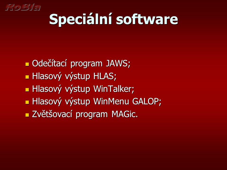 Speciální software Odečítací program JAWS; Odečítací program JAWS; Hlasový výstup HLAS; Hlasový výstup HLAS; Hlasový výstup WinTalker; Hlasový výstup WinTalker; Hlasový výstup WinMenu GALOP; Hlasový výstup WinMenu GALOP; Zvětšovací program MAGic.