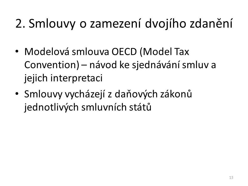 2. Smlouvy o zamezení dvojího zdanění Modelová smlouva OECD (Model Tax Convention) – návod ke sjednávání smluv a jejich interpretaci Smlouvy vycházejí