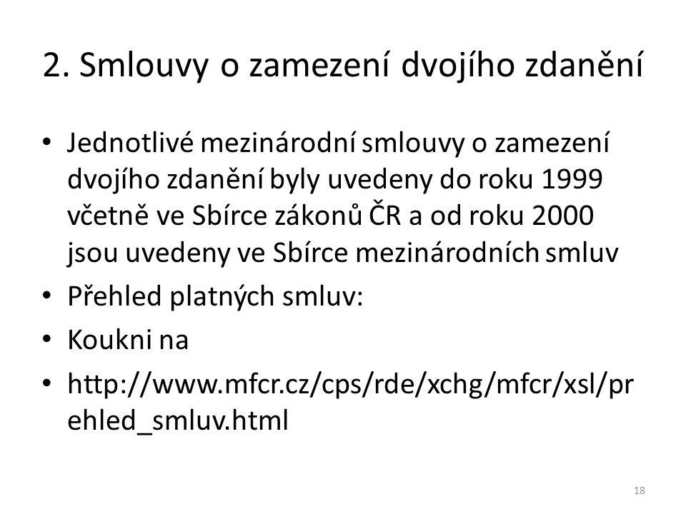 2. Smlouvy o zamezení dvojího zdanění Jednotlivé mezinárodní smlouvy o zamezení dvojího zdanění byly uvedeny do roku 1999 včetně ve Sbírce zákonů ČR a