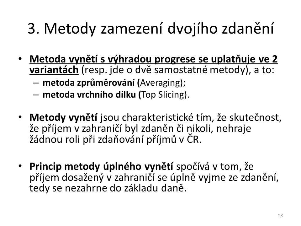 3. Metody zamezení dvojího zdanění Metoda vynětí s výhradou progrese se uplatňuje ve 2 variantách (resp. jde o dvě samostatné metody), a to: – metoda