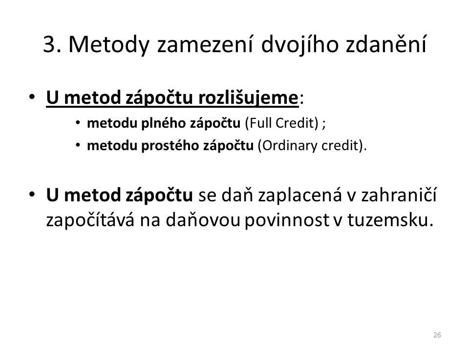 3. Metody zamezení dvojího zdanění U metod zápočtu rozlišujeme: metodu plného zápočtu (Full Credit) ; metodu prostého zápočtu (Ordinary credit). U met