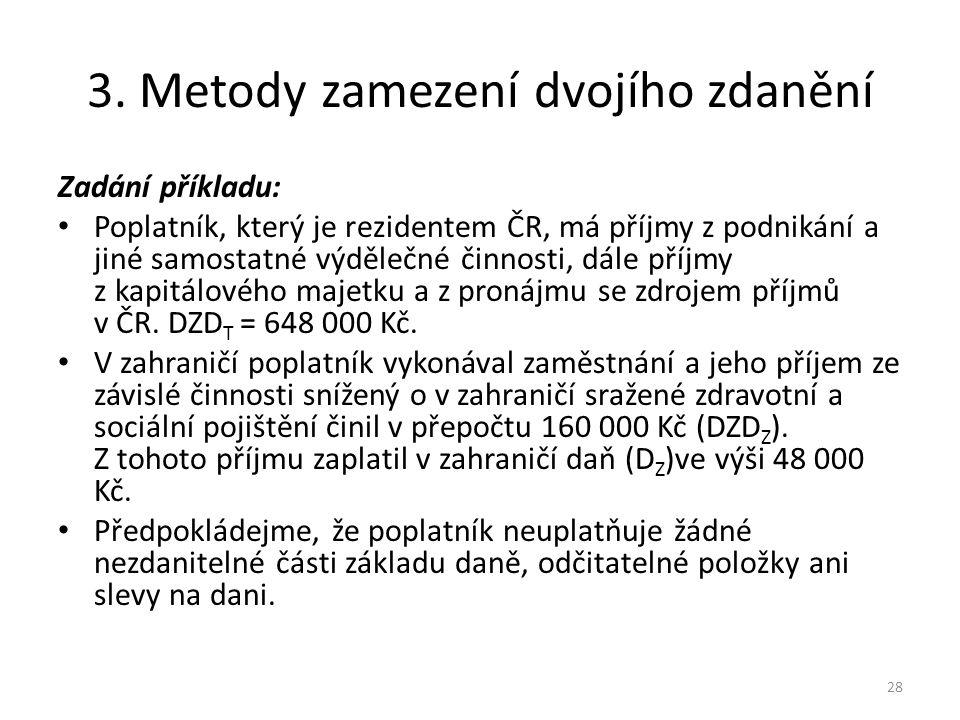 3. Metody zamezení dvojího zdanění Zadání příkladu: Poplatník, který je rezidentem ČR, má příjmy z podnikání a jiné samostatné výdělečné činnosti, dál